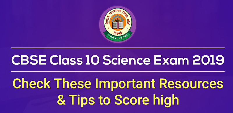 CBSE Class 10 Science Exam 2019: Check These Important Resources & Tips to Score high
