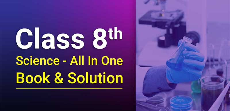 Class 8th Science - All In One Book & Solution