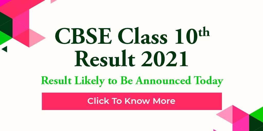 CBSE Class 10th Result 2021 Likely to be Announced Today, Click to Know More