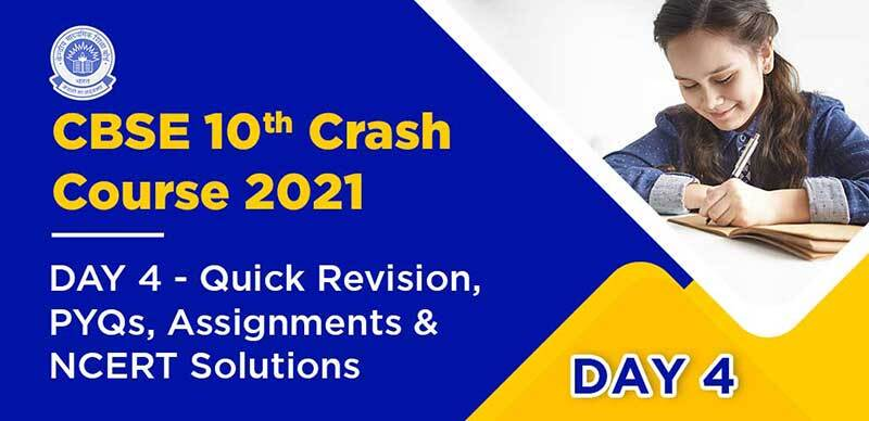 CBSE 10th Crash Course 2021 : DAY 4- Quick Revision, PYQs, Assignments & NCERT Solutions