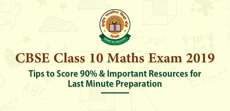 CBSE Class 10 Maths Exam 2019: Tips to Score 90% & Important Resources for Last Minute Preparation