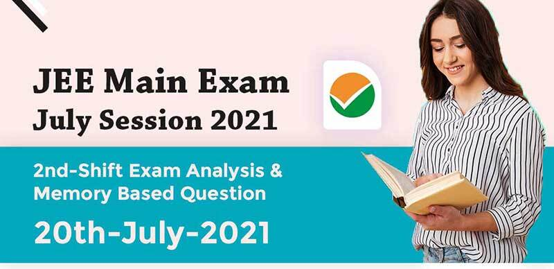 JEE Main Exam July Session 2021 : 2nd-Shift Exam Analysis & Memory Based Question 20th-July-2021
