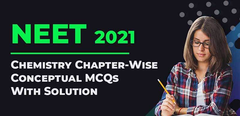 NEET 2021 : Chemistry Chapter-Wise Conceptual MCQs With Solution