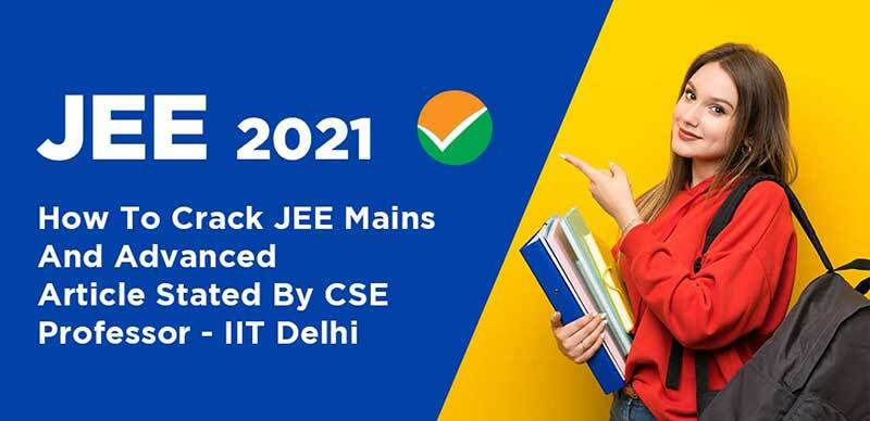 JEE 2021 : How To Crack JEE Mains And Advanced, Article Stated By CSE Professor - IIT Delhi