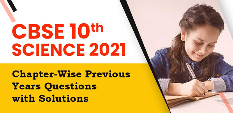 CBSE 10th SCIENCE : Chapter-Wise Previous Years Questions with Solutions