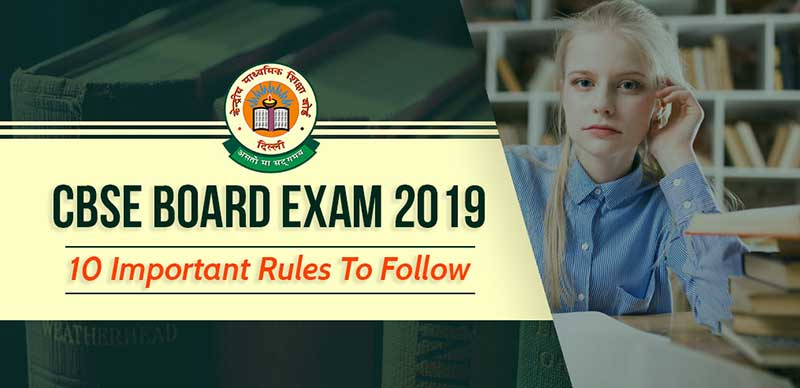 CBSE Board Exam 2019 - 10 Important Rules To Follow