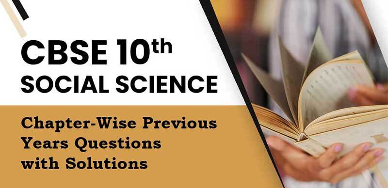 CBSE 10th SOCIAL SCIENCE : Chapter-Wise Previous Years Questions with Solutions