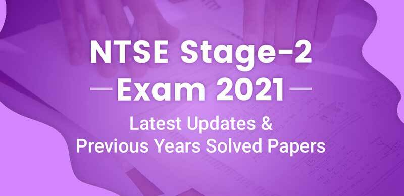 NTSE Stage-2 Exam 2021 : Latest Updates and Previous Years Solved Papers
