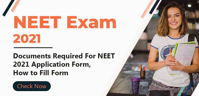 NEET Exam 2021 : Documents Required For NEET 2021 Application Form, How to Fill Form