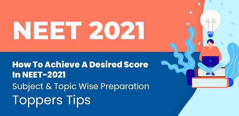 NEET 2021 : How To Achieve A Desired Score In NEET-2021, Subject & Topic-Wise Preparation & Toppers Tips