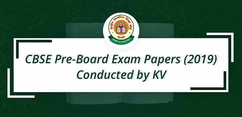 CBSE Pre-Board Exam Papers (2019): Conducted by KV