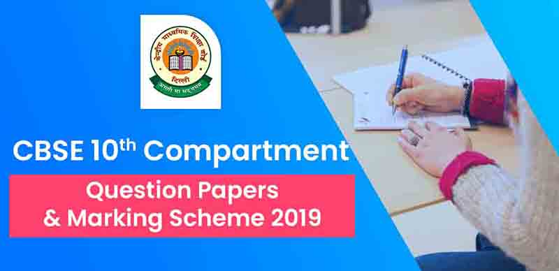 CBSE 10th: Compartment Question Papers & Marking Scheme 2019