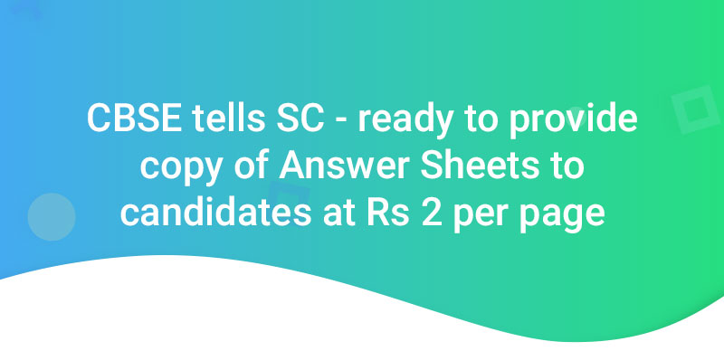 CBSE tells SC - Ready to provide copy of answer sheets to candidates at Rs 2 per page