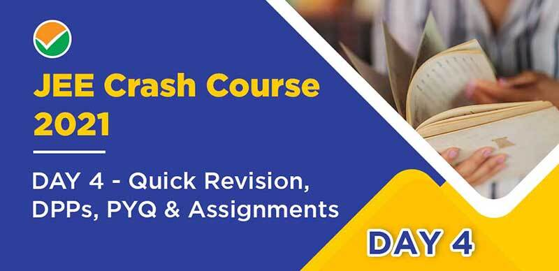 JEE Crash Course 2021 :DAY 4 - Quick Revision, DPPs, PYQ & Assignments