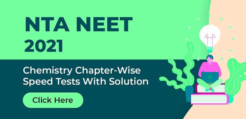 NTA NEET 2021 : Chemistry Chapter-Wise Speed Tests With Solution