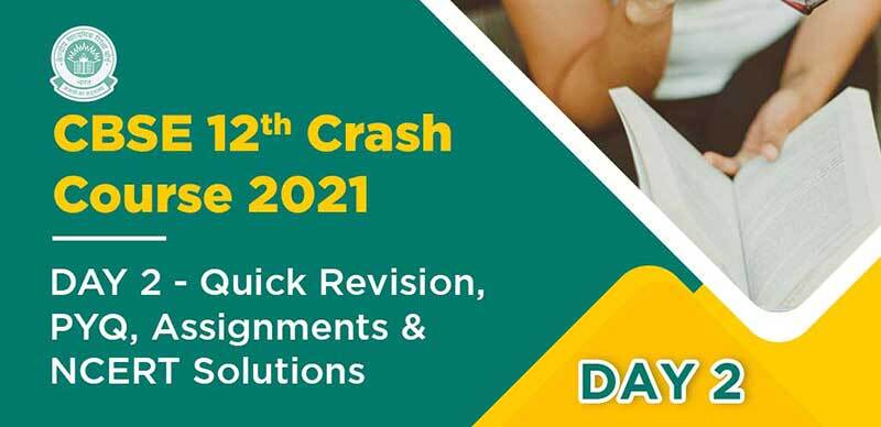 CBSE 12th Crash Course 2021 : DAY 2- Quick Revision, PYQ, Assignments & NCERT Solutions