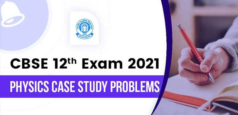CBSE 12th Exam 2021 : Physics Case Study Problems