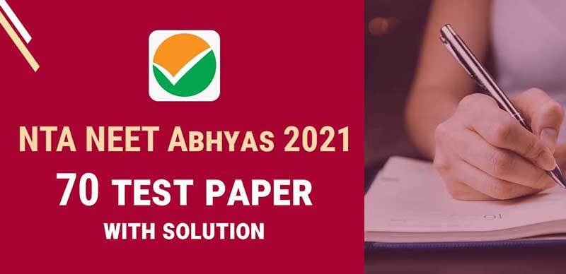 NTA NEET Abhyas 2021 : 70 Test Paper with Solution