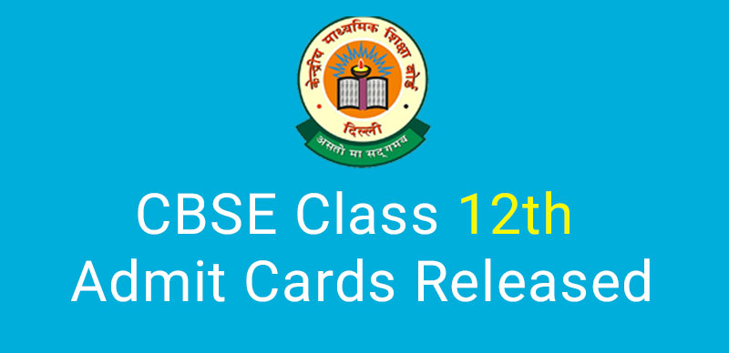CBSE Class 12th Admit Cards : Released