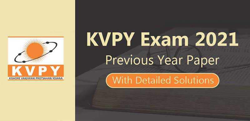 KVPY Exam 2021 : Previous Years Papers With Detailed Solutions