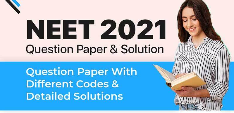 NEET 2021 Question Paper & Solution : Question Paper With Different Codes & Detailed Solutions