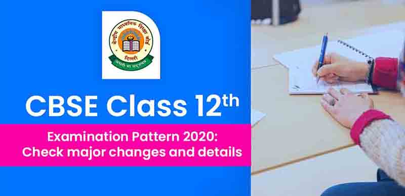CBSE Class 12 Examination Pattern 2020: Check major changes and details