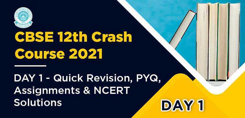 CBSE 12th Crash Course 2021 : DAY 1- Quick Revision, PYQ, Assignments & NCERT Solutions