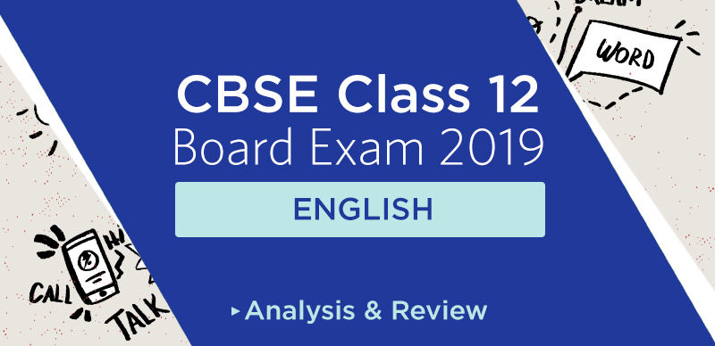 CBSE Class 12th English Question Paper Analysis & Review - 2019