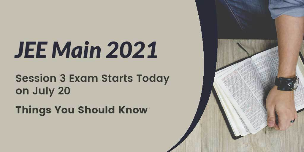 JEE Main 2021 Session 3 Exam Starts Today on July 20, Here's Things You Should Know