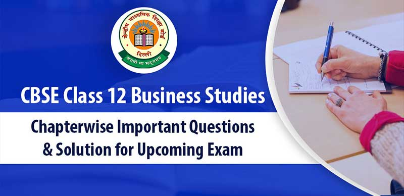 CBSE Class 12 Business Studies Chapterwise Important Questions & Solution for Upcoming Exam
