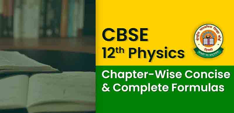 CBSE 12th Physics: Chapter-Wise Concise & Complete Formulas