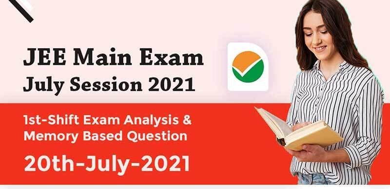 JEE Main Exam July Session 2021 : 1st-Shift Exam Analysis & Memory Based Question 20th-July-2021