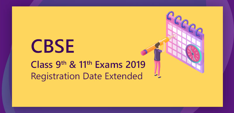 CBSE Class 9, 11 Exams 2019 : Registration Date Extended