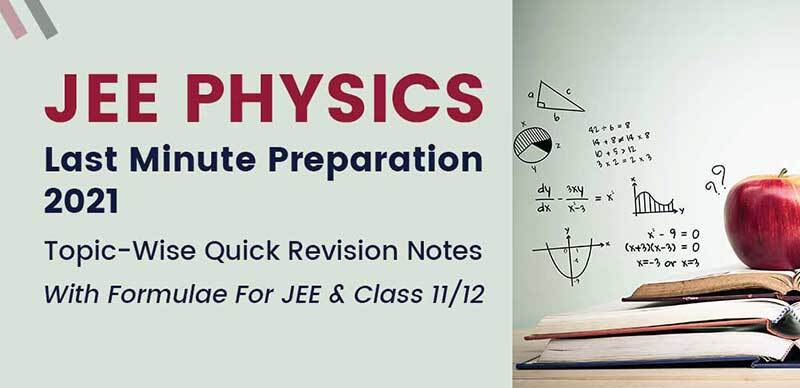 JEE Physics Last Minute Preparation 2021 : Topic-Wise Quick Revision Notes With Formulae For JEE & Class 11/12