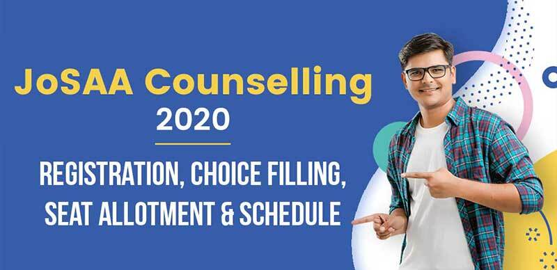 JoSAA Counselling 2020 : Registration, Choice Filling, Seat Allotment & Schedule