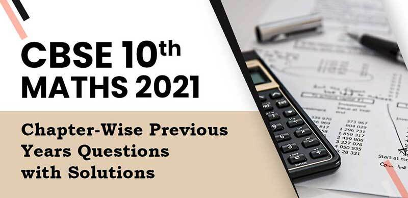 CBSE 10th MATHS : Chapter-Wise Previous Years Questions with Solutions