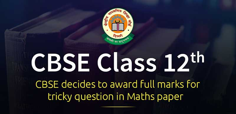 CBSE Class 12: CBSE decides to award full marks for tricky question in Maths paper