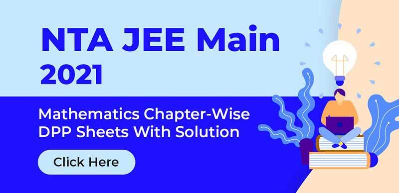 NTA JEE Main 2021 : Mathematics Chapter-Wise DPP Sheets With Solution