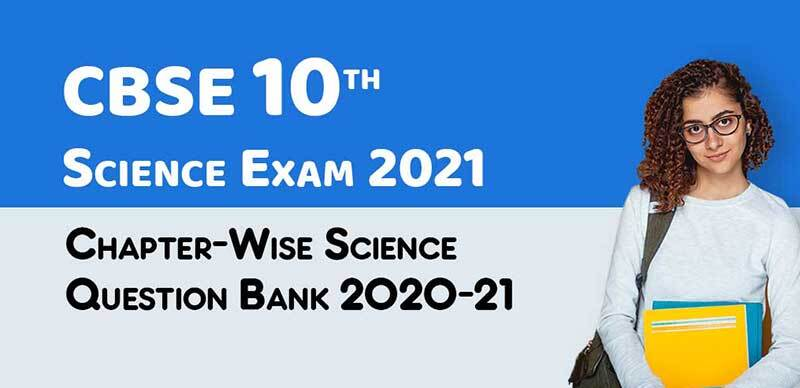 CBSE 10th Science Exam 2021 :Chapter-Wise Science Question Bank 2020-21