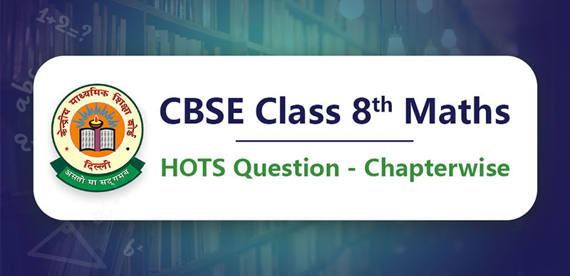 CBSE Class 8 Maths HOTS Question - Chapterwise