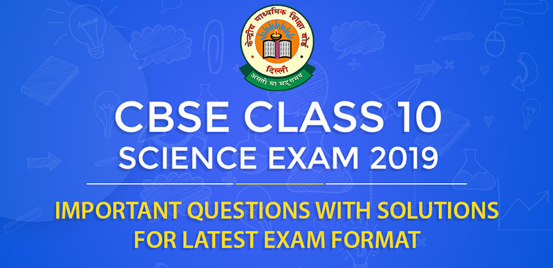 Class 10thScience : Important questions with solutions for latest exam format