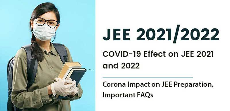 JEE 2021/2022 : COVID-19 Effect on JEE 2021 and 2022, Corona Impact on JEE Preparation, Important FAQs