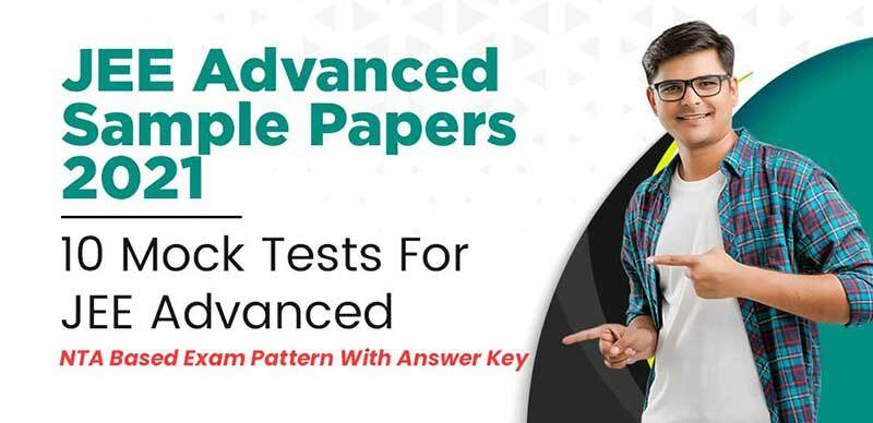 JEE Advanced Sample Papers 2021 : 10 Mock Tests For JEE Advanced, NTA Based Exam Pattern With Answer Key