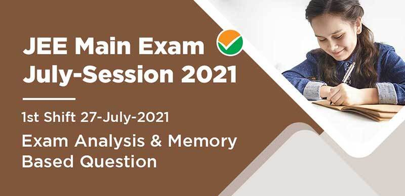 JEE Main Exam July-Session 2021 : 1st Shift 27-July-2021 Exam Analysis & Memory Based Question