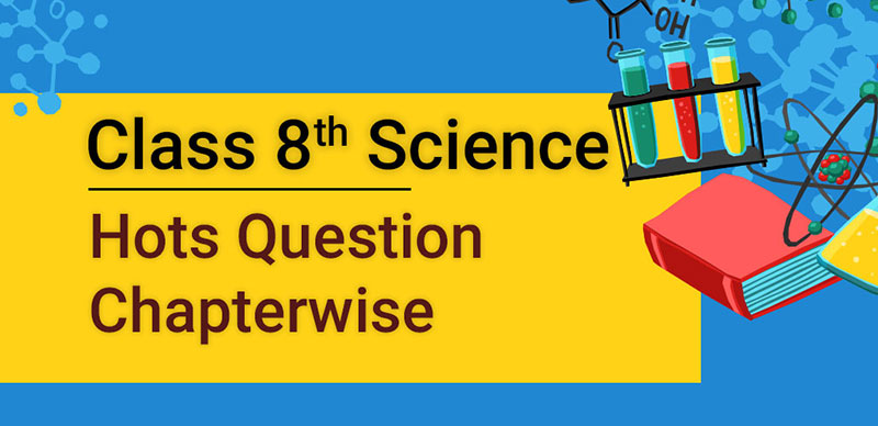 Class 8th Science Hots Question - Chapterwise