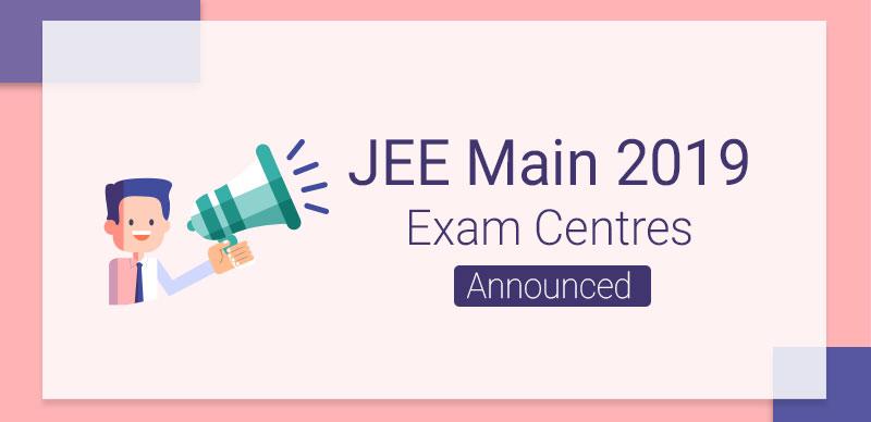 JEE Main 2019 : Exam Centres Announced