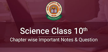 Science Class 10th - Chapter wise Important Notes & Question