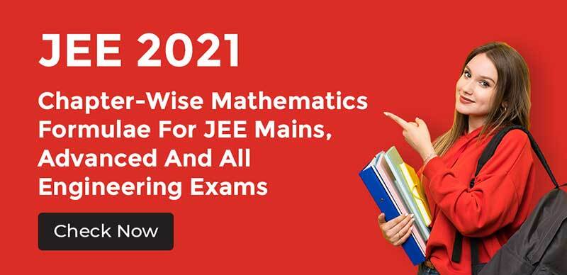 JEE 2021 : Chapter-Wise Mathematics Formulae For JEE Mains, Advanced And All Engineering Exams