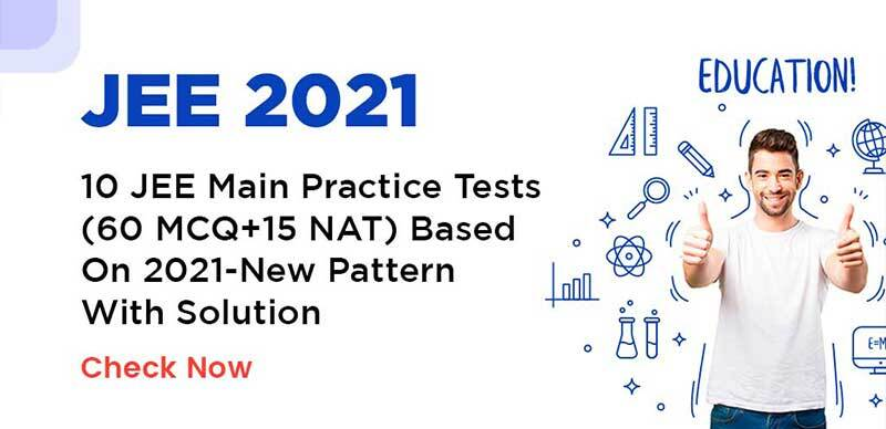 JEE 2021 : 10 JEE Main Practice Tests(60 MCQ+15 NAT) Based On 2021-New Pattern With Solution