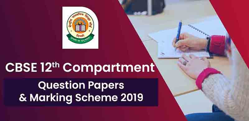 CBSE 12th: Compartment Question Papers & Marking Scheme 2019